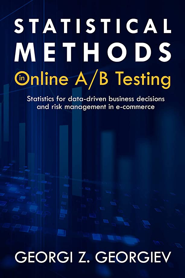 妻強打期間Statistical Methods in Online A/B Testing: Statistics for data-driven business decisions and risk management in e-commerce (English Edition)