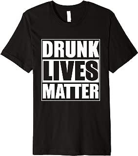 Funny Gift - Drunk Lives Matter Premium T-Shirt
