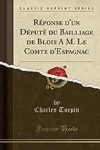 Réponse d'un Député du Bailliage de Blois A M. Le Comte d'Espagnac (Classic Reprint)
