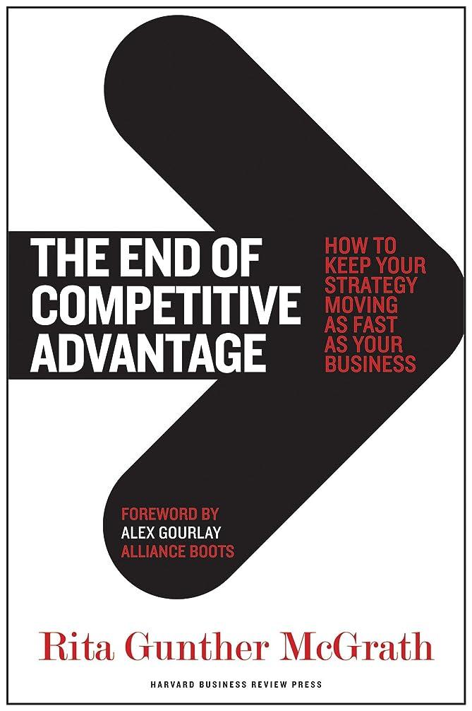 皮肉なペットアラバマThe End of Competitive Advantage: How to Keep Your Strategy Moving as Fast as Your Business (English Edition)