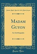 Madam Guyon: An Autobiography (Classic Reprint)