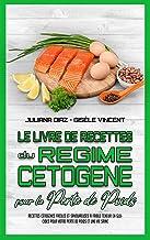Le Livre De Recettes Du Régime Cétogène Pour La Perte De Poids: Recettes Cétogènes Faciles Et Savoureuses À Faible Teneur ...