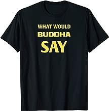 What Would Buddha Say TShirt