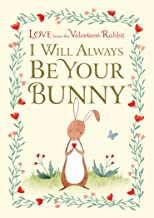 I Will Always Be Your Bunny: Love From the Velveteen Rabbit