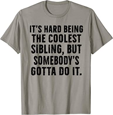 It/'s Hard Being The Coolest Sibling but Somebody/'s Gotta do it T-Shirt