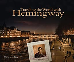 Traveling the World with Hemingway: The great writer made places from Paris to Havana as indelible as his characters