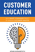 Customer Education: Why Smart Companies Profit by Making Customers Smarter (English Edition)