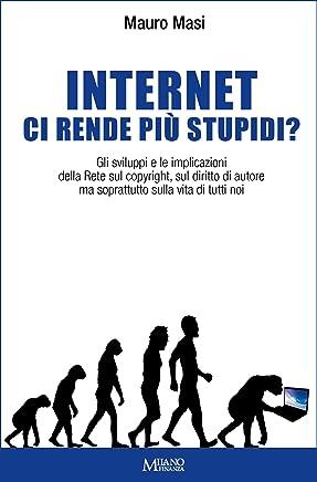 Internet ci rende più stupidi?: Gli sviluppi e le implicazioni della Rete sul copyright, sul diritto di autore ma soprattutto sulla vita di tutti noi.