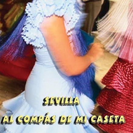 Sevillanas de Sevilla al Compás de mi Caseta