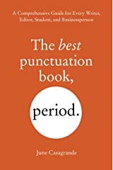 The Best Punctuation Book, Period: A Comprehensive Guide for Every Writer, Editor, Student, and Businessperson Kindle Edition