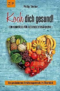 Koch dich gesund – Ein Kompass für gesunde Ernährung: Ge