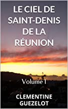 LE CIEL DE SAINT-DENIS DE LA RÉUNION: Volume 1 (French Edition)