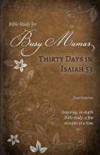 Thirty Days in Isaiah 53 (Bible Study for Busy Mamas Book 7)