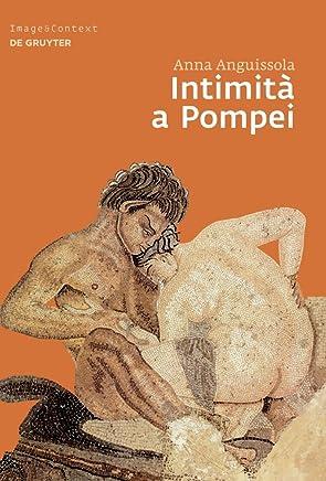Intimità a Pompei: Riservatezza, condivisione e prestigio negli ambienti ad alcova di Pompei (Image & Context Vol. 8)