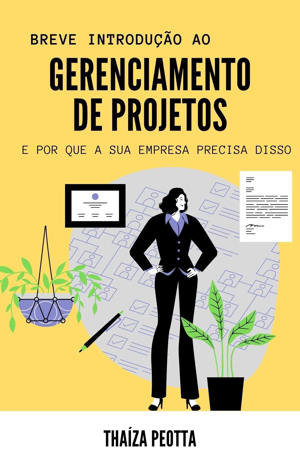 Introdução ao Gerenciamento de Projetos: E por que a sua empresa precisa dele (Portuguese Edition)