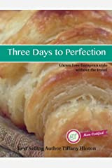 Three Days To Perfection: Gluten Free European Style Without The Travel Kindle Edition
