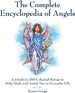 The Complete Encyclopedia of Angels: A Guide to 200 Celestial Beings to Help, Heal, and Assist You in Everyday Life