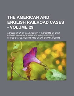 The American and English Railroad Cases (Volume 29); A Collection of All Cases in the Courts of Last Resort in America and...