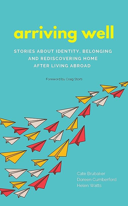 シャベル無限大留まるArriving Well: Stories about identity, belonging, and rediscovering home after living abroad (English Edition)