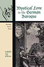 Mystical Love in the German Baroque: Theology, Poetry, Music (Contextual Bach Studies)