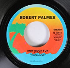 ROBERT PALMER 45 RPM HOW MUCH FUN / EVERY KINDA PEOPLE