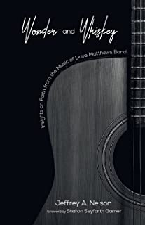 Wonder and Whiskey: Insights on Faith from the Music of Dave Matthews Band