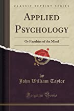 Applied Psychology: Or Faculties of the Mind (Classic Reprint)