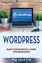 Wordpress: Basic Fundamental Guide for Beginners (Volume 1)