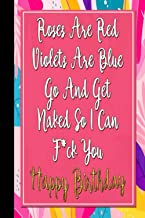 Roses Are Red Violets Are Blue: Rude Naughty Birthday Notebook For Her - Funny Blank Book for Girlfriend, Wife, Fiance Par...