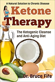 Ketone Therapy: The Ketogenic Cleanse and Anti-Aging Diet (English Edition)