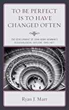 To Be Perfect Is to Have Changed Often: The Development of John Henry Newman's Ecclesiological Outlook, 1845–1877