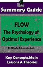 SUMMARY: Flow: The Psychology of Optimal Experience: by Mihaly Csikszentmihalyi | The MW Summary Guide (Self Help, Personal Development, Summaries)