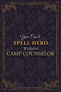 Camp Counselor Notebook Planner - You Can't Spell Hero Without Camp Counselor Job Title Working Cover Journal: Weekly, Bus...