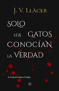 Solo los gatos conocían la verdad: El caso de Colau el Piojos (Spanish Edition