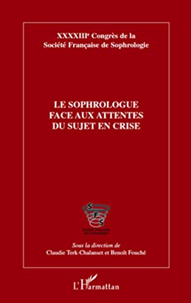 Le sophrologue face aux attentes du sujet en crise: XXXXIIIe Congrès de la Société Française de Sophrologie