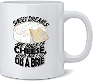 Poster Foundry Sweet Dreams are Made of Cheese. Coffee Mug Tea Cup 12 oz