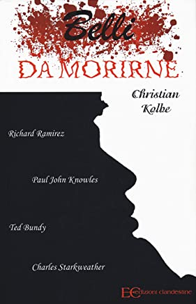 Belli da morirne: Richard Ramirez, Paul John Knowles, Ted Bundy, Charles Starkweather