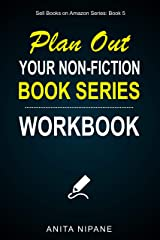 Plan Out Your Book Series: Workbook for Non-fiction Writers (Sell Books on Amazon 2) Kindle Edition