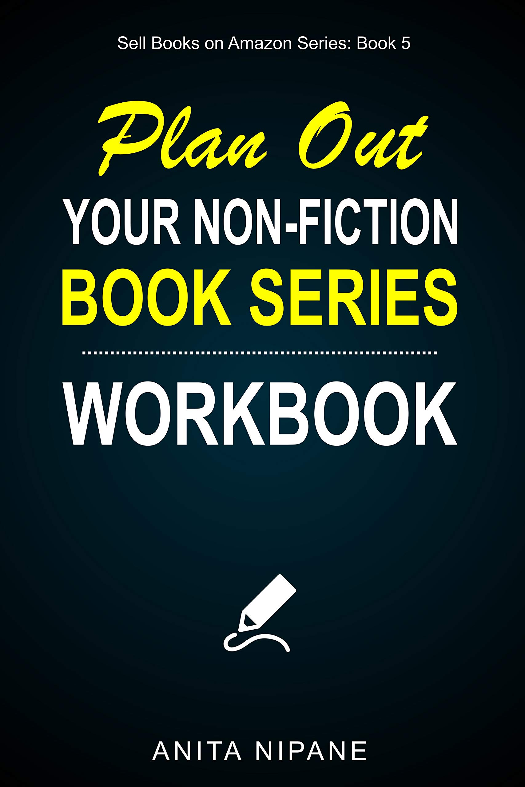 Plan Out Your Book Series: Workbook for Non-fiction Writers (Sell Books on Amazon 2)