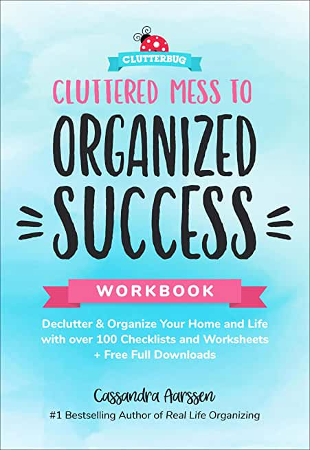 Cluttered Mess to Organized Success Workbook: Declutter & Organize Your Home and Life with over 100 Checklists and Worksheets (English Edition)