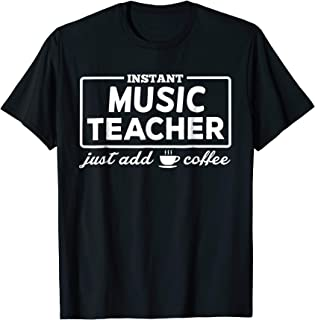 Music Teacher Shirt Instant Music Teacher Just add Coffee