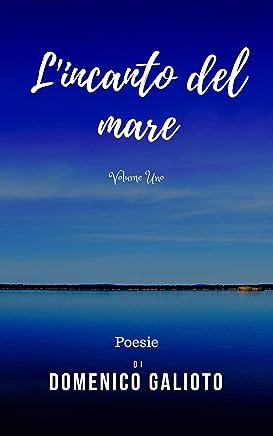 Lincanto del mare: Poesie - Volume Primo