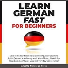 Learn German Fast for Beginners: Easy-to-Follow Essential Guide on Quickly Learning Basic German Vocabulary with More Than 1,000 of the Most Common Words Used in Everyday Conversation