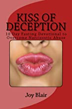 Kiss Of Deception: 10 Day Fasting Devotional to Overcome Narcissistic Abuse