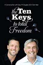 The Ten Keys To Total Freedom: A Conversation with Gary M. Douglas & Dr. Dain Heer (English Edition)