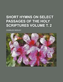 Short Hymns on Select Passages of the Holy Scriptures Volume . 2