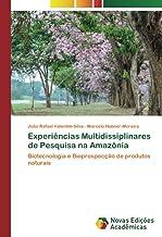 Experiências Multidissiplinares de Pesquisa na Amazônia: Biotecnologia e Bioprospecção de produtos naturais (Portuguese Ed...