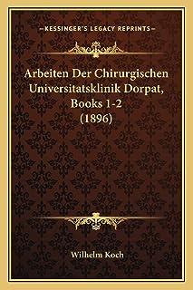 Arbeiten Der Chirurgischen Universitatsklinik Dorpat, Books 1-2 (1896)