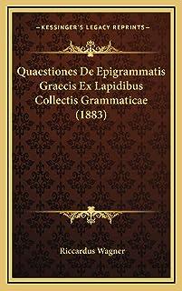 Quaestiones De Epigrammatis Graecis Ex Lapidibus Collectis Grammaticae (1883)