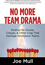 No More Team Drama: Ending the Gossip, Cliques, & Other Crap That Damage Workplace Teams